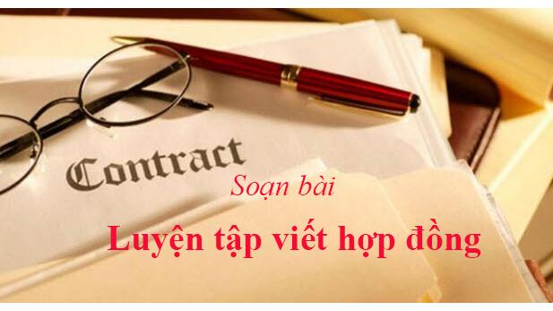 soan bai luyen tap viet hop dong sgk ngu van lop 9 Soạn bài lớp 9: Luyện tập viết hợp đồng