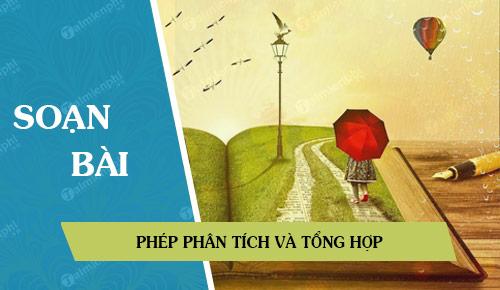 soan bai phep phan tich va tong hop Soạn bài lớp 9: Luyện tập phân tích và tổng hợp