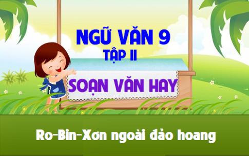 van9 7 2 - Soạn bài lớp 9: Rô-Bin-Xơn ngoài đảo hoang